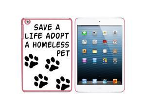 Save a Life Adopt a Homeless Pet - Dog Cat Adoption Snap On Hard Protective Case for Apple iPad Mini - Pink