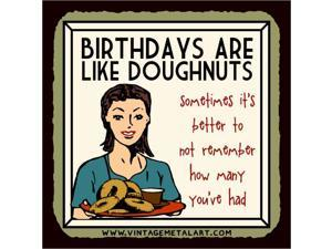 Birthdays Are Like Doughnuts Funny Mini Vintage Retro Tin Sign