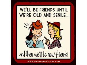 Friends Until We're Old And Senile Mini Vintage Retro Tin Sign
