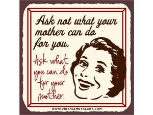 Ask Not What Your Mother Can Do Mini Vintage Tin Sign