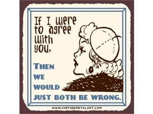 We Would Just Both Be Wrong Mini Vintage Tin Sign