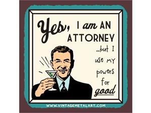 Yes I am An Attorney Powers For Good Mini Vintage Tin Sign