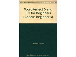 WordPerfect 5 and 5.1 for Beginners (Abacus Beginner's)