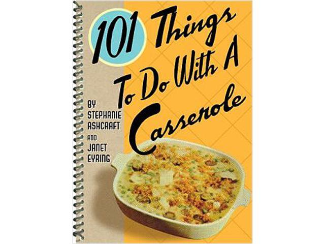 101 Things to Do with a Casserole [Cook'n eCookbook]