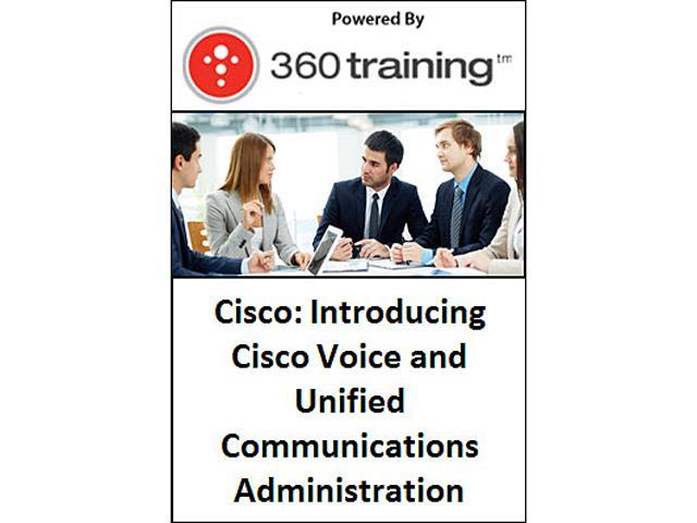 Cisco: Introducing Cisco Voice and Unified Communications Administration – Self Paced Online Course