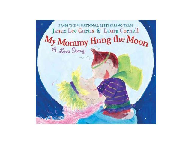 My Mommy Hung the Moon Curtis, Jamie Lee/ Cornell, Laura (Illustrator)