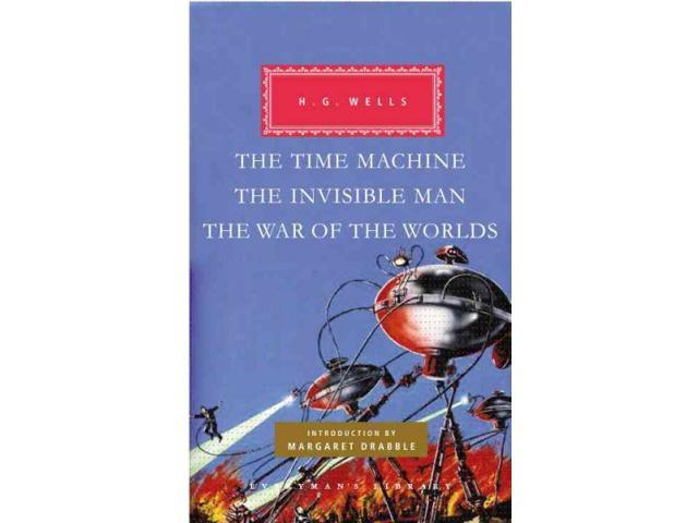 The Time Machine/ The Invisible Man/ The War of the Worlds Everyman's Library (Cloth) Wells, H. G./ Drabble, Margaret (Introduction by)