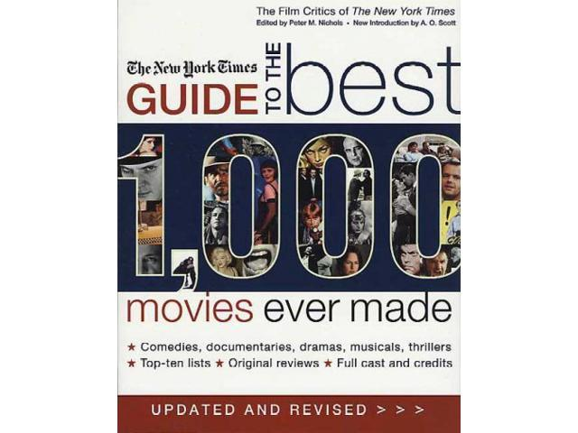 The New York Times Guide to the Best 1,000 Movies Ever Made Film Critics of the New York Times REV UPD SU New York Times Company/ Nichols, Peter M. (Editor)/ Scott, A. O. (Editor)