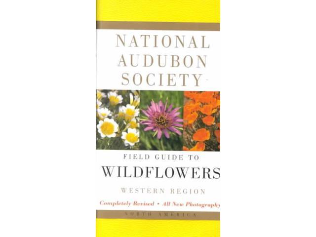 National Audubon Society Field Guide to North American Wildflowers National Audubon Society Field Guide REV SUB National Audubon Society (Editor)/ Spellenberg, Richard