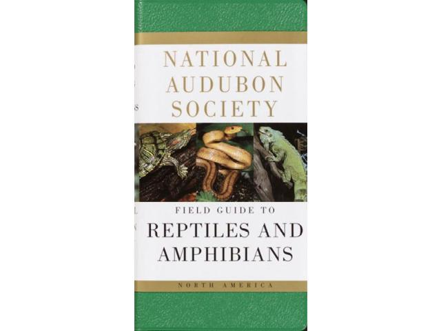 The National Audubon Society Field Guide to North American Reptiles and Amphibians Roger Tory Peterson Institute