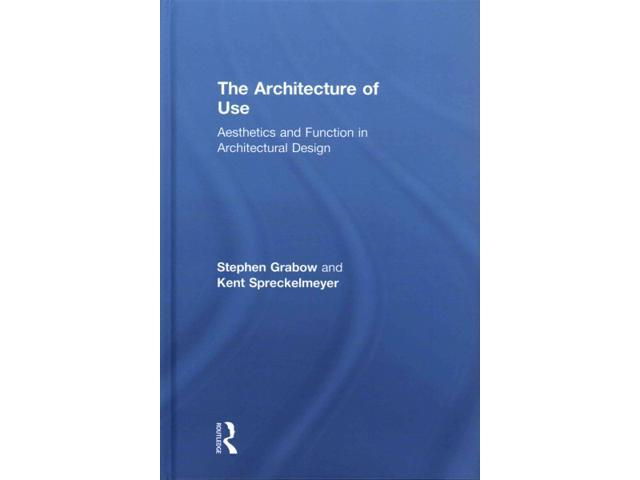The Architecture of Use Grabow, Stephen/ Spreckelmeyer, Kent