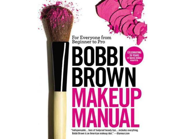 Bobbi Brown Makeup Manual Reprint Brown, Bobbi/ Otte, Debra Bergsma (Contributor)/ Wadyka, Sally (Contributor)/ Leutwyler, Henry (Photographer)