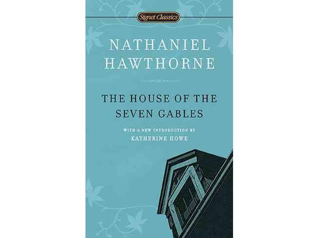 The House of the Seven Gables Signet Classics Hawthorne, Nathaniel/ Howe, Katherine (Introduction by)/ Wineapple, Brenda (Afterword)