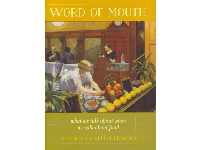 Word of Mouth California Studies in Food and Culture Ferguson, Priscilla Parkhurst