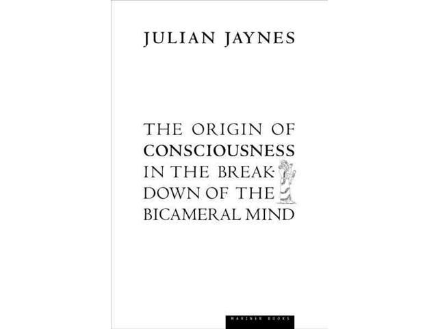 The Origin of Consciousness in the Breakdown of the Bicameral Mind Jaynes, Julian
