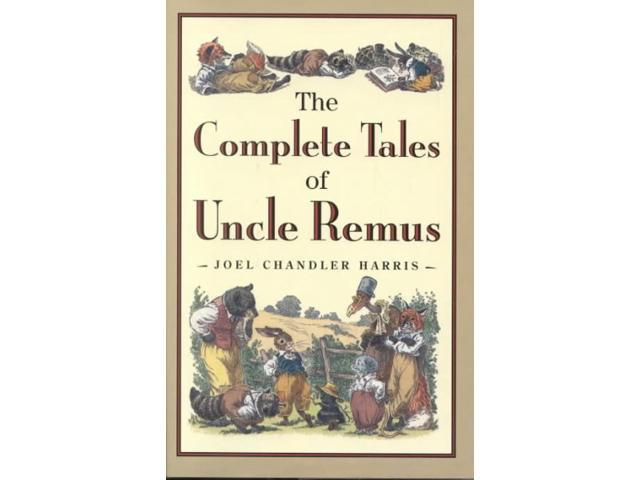 The Complete Tales of Uncle Remus Harris, Joel Chandler/ McClintock, Barbara (Illustrator)/ Chase, Richard/ Frost, A. B. (Illustrator)