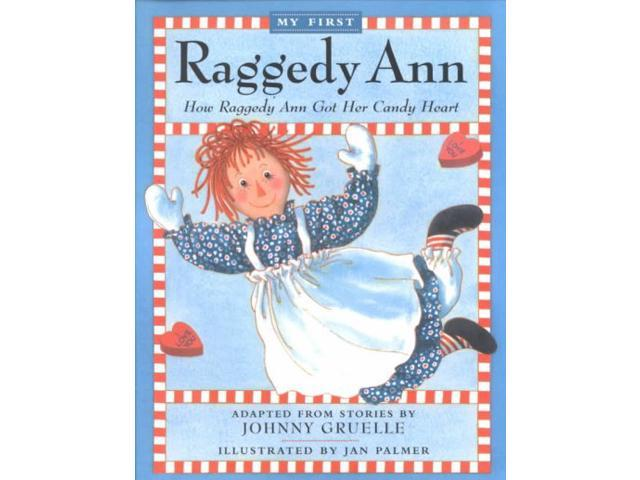 How Raggedy Ann Got Her Candy Heart My First Raggedy Ann Gruelle, Johnny/ Palmer, Jan (Illustrator)
