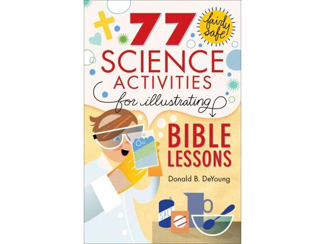 77 Fairly Safe Science Activities for Illustrating Bible Lessons Deyoung, Donald B.