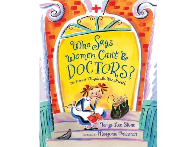 Who Says Women Can't Be Doctors? Stone, Tanya Lee/ Priceman, Marjorie (Illustrator)