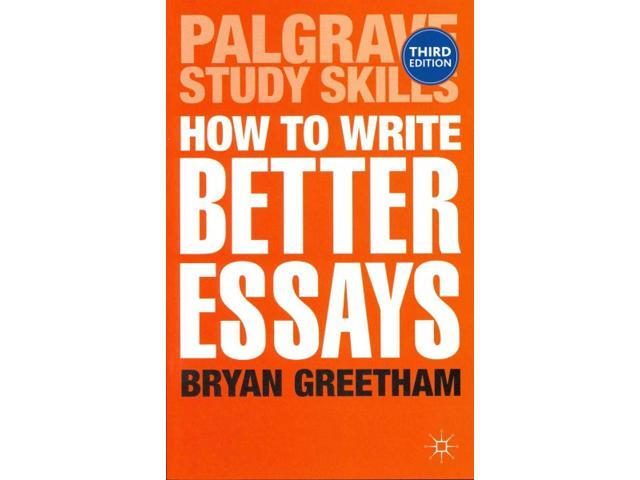 How to write better essays bryan greetham