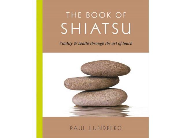 The Book of Shiatsu Lundberg, Paul/ Jenkinson, Ruth (Photographer)