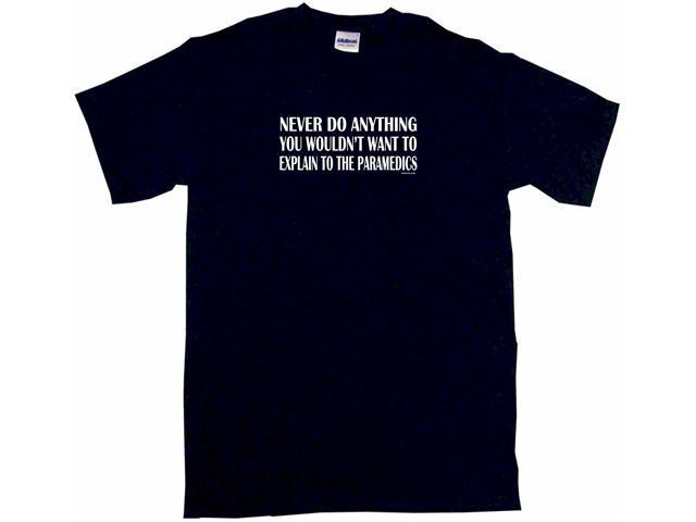 Never Do Anything You Wouldn't Want To Explain To The Paramedics Men's Short Sleeve Shirt