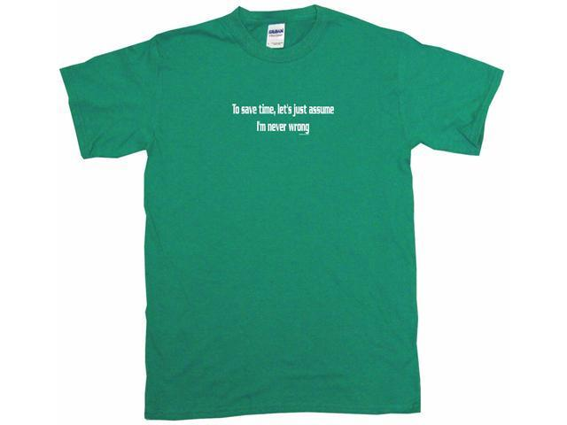 To Save Time Let's Just Assume I'm Never Wrong Kids T Shirt
