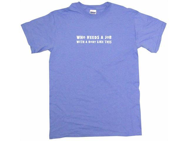 Who Needs A Job With A Body Like This Men's Short Sleeve Shirt