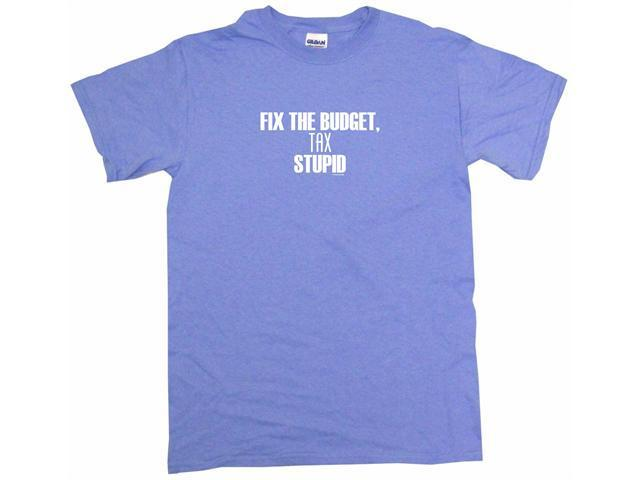 Fix The Budget, Tax Stupid Men's Short Sleeve Shirt