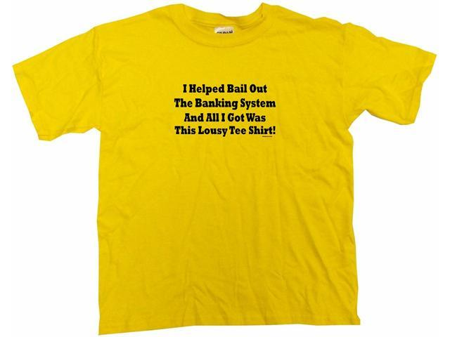 I Helped Bail Out The Banking System And All I Got Was This Lousy Tee Shirt Kids T Shirt