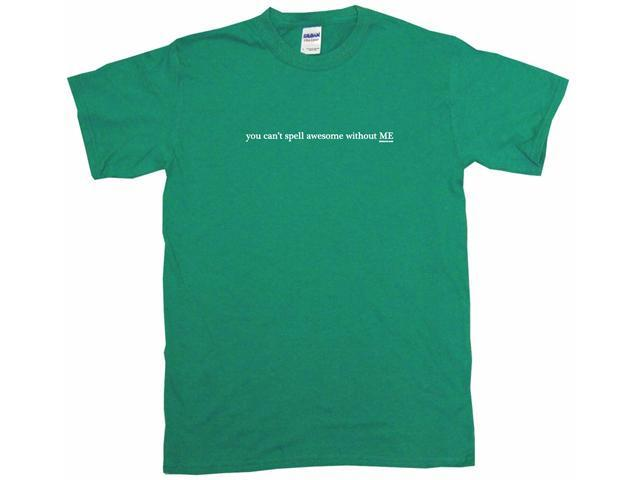 You Can't Spell Awesome Without Me Kids T Shirt