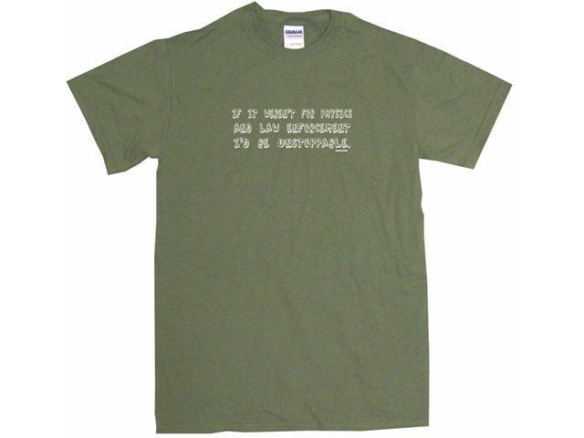 If It Weren't For Physics And Law Enforcement I'd Be Unstoppable Men's Short Sleeve Shirt