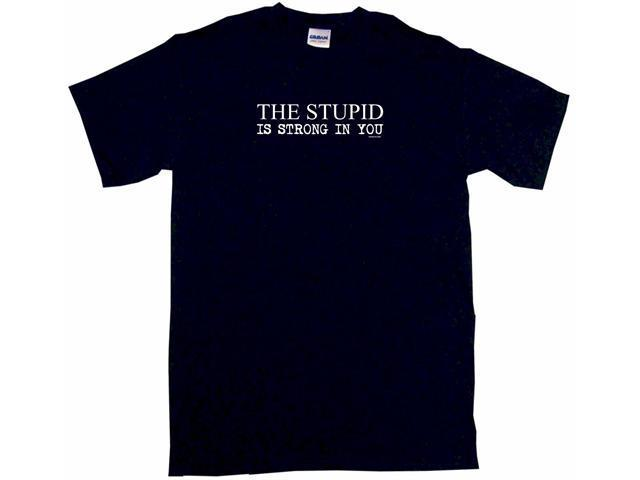 The Stupid Is Strong In You Men's Short Sleeve Shirt
