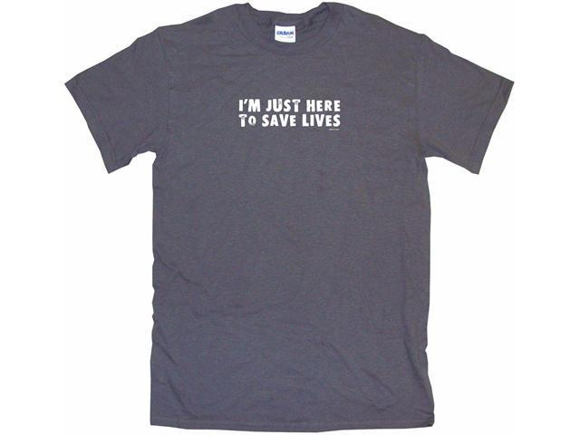I'm Just Here To Save Lives Men's Short Sleeve Shirt