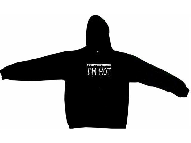 Your Wife Thinks I'm Hot Men's Hoodie Sweat Shirt