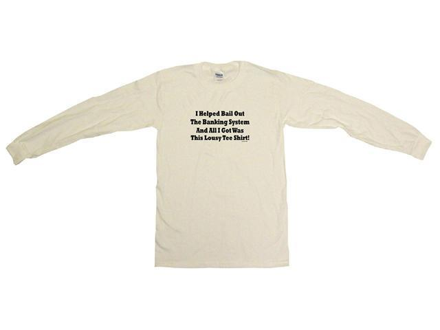 I Helped Bail Out The Banking System And All I Got Was This Lousy Tee Shirt Men's Sweat Shirt