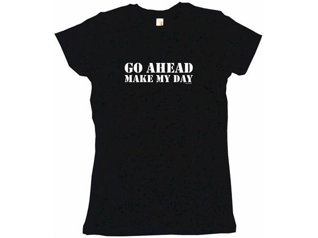 Go Ahead Make My Day Women's Babydoll Petite Fit Tee Shirt