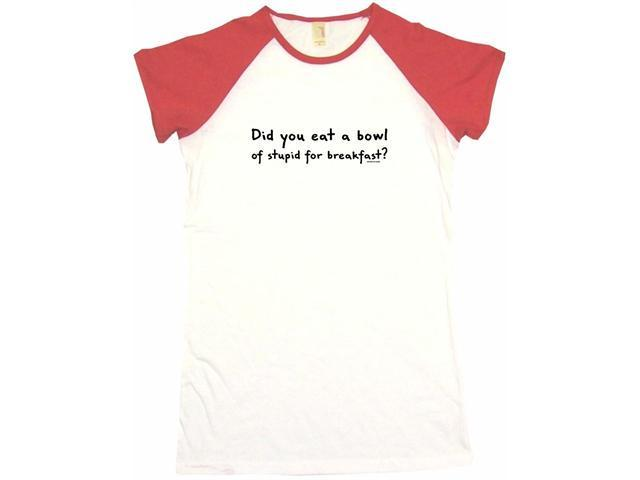 Did You Eat A Bowl Of Stupid For Breakfast? Women's Babydoll Petite Fit Tee Shirt