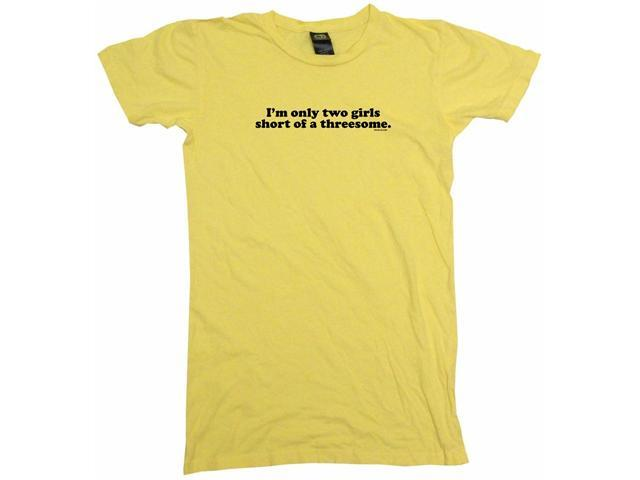 I'm Only 2 Girls Short Of A Threesome Women's Babydoll Petite Fit Tee Shirt