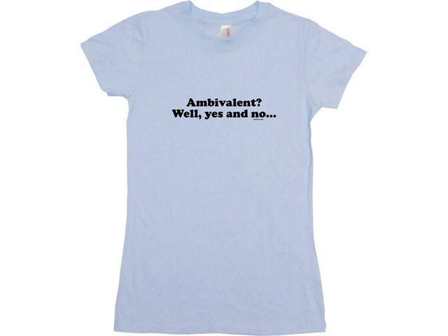 Ambivalent? Well Yes And No Women's Babydoll Petite Fit Tee Shirt