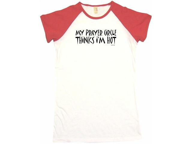 My Prayer Circle Thinks I'm Hot Women's Babydoll Petite Fit Tee Shirt