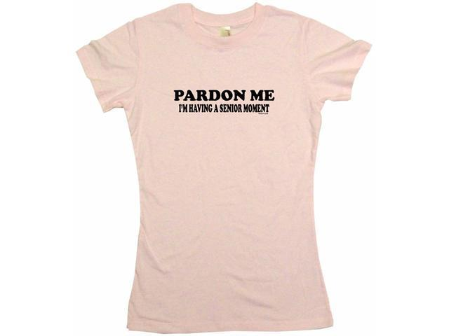 Pardon Me I'm Having A Senior Moment Women's Babydoll Petite Fit Tee Shirt