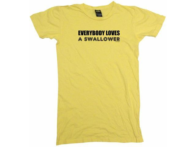 Everybody Loves A Swallower Women's Babydoll Petite Fit Tee Shirt