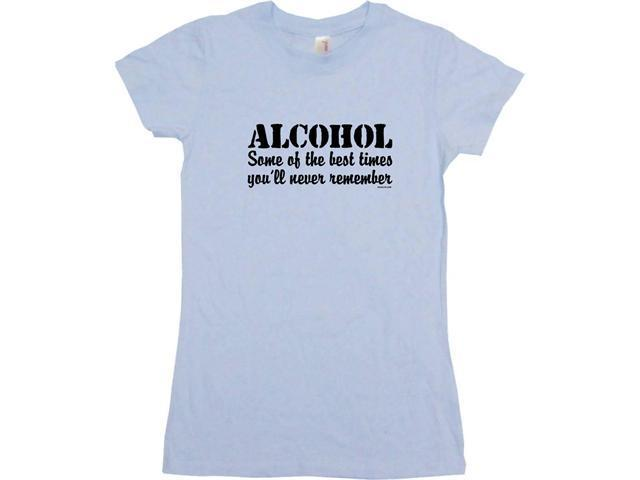 Alcohol Some Of The Best Times You'll Never Remember Women's Babydoll Petite Fit Tee Shirt