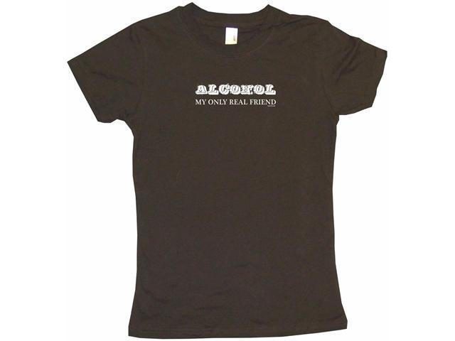 Alcohol My Only Real Friend Women's Babydoll Petite Fit Tee Shirt