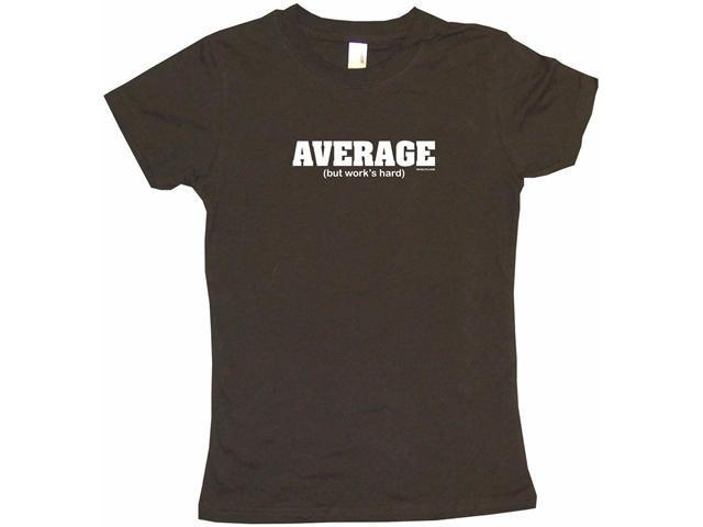 Average (but works hard) Women's Babydoll Petite Fit Tee Shirt