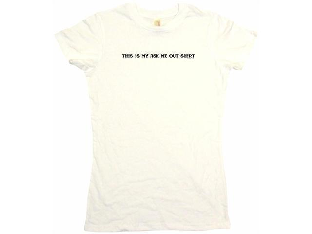 This Is My Ask Me Out Shirt Women's Babydoll Petite Fit Tee Shirt