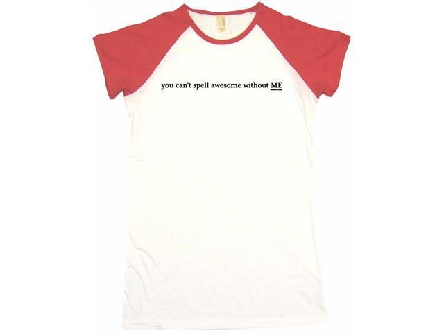 You Can't Spell Awesome Without Me Women's Babydoll Petite Fit Tee Shirt