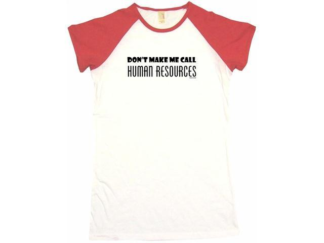 Don't Make Me Call Human Resources Women's Babydoll Petite Fit Tee Shirt