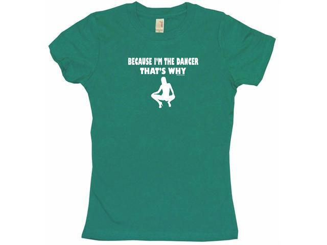 Because I'm The Dancer That's Why Women's Babydoll Petite Fit Tee Shirt